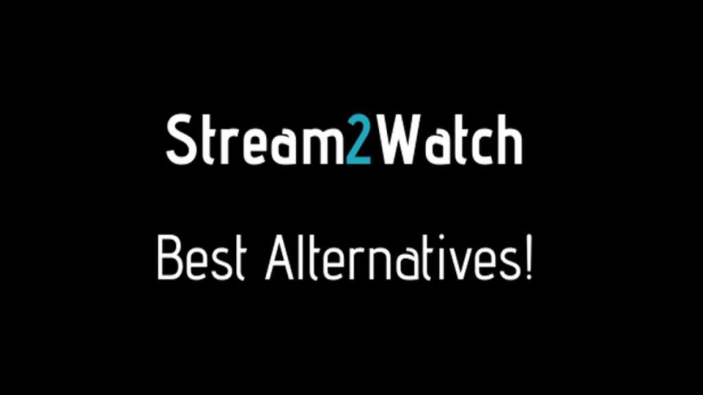 STREAM2WATCH BEST ALTERNATIVES